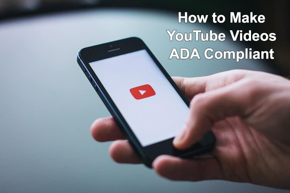 Make your YouTube Videos ADA Compliant